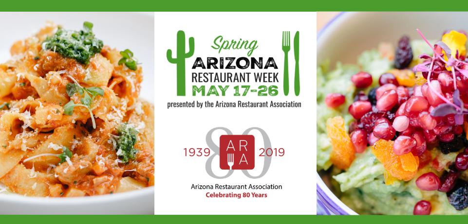 Spring Arizona Restaurant Week   May 17th - 26th, 2019